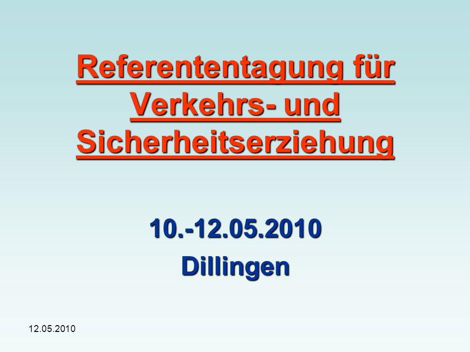 12.05.2010 Referententagung für Verkehrs- und Sicherheitserziehung 10.-12.05.2010Dillingen