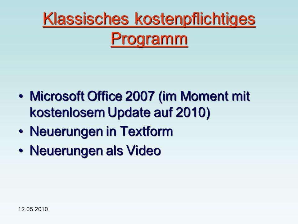 12.05.2010 Klassisches kostenpflichtiges Programm Microsoft Office 2007 (im Moment mit kostenlosem Update auf 2010)Microsoft Office 2007 (im Moment mit kostenlosem Update auf 2010) Neuerungen in TextformNeuerungen in Textform Neuerungen als VideoNeuerungen als Video