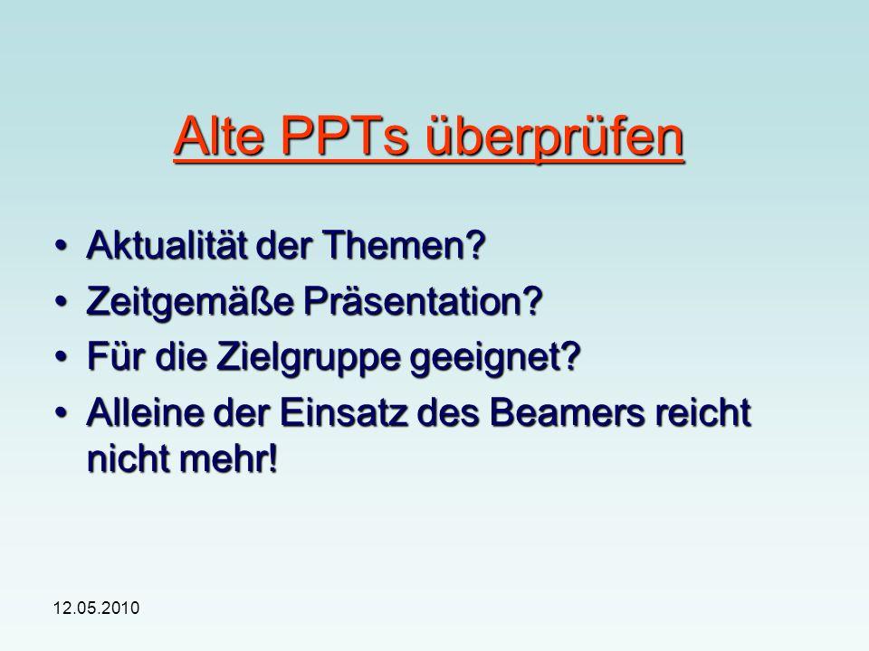 12.05.2010 Alte PPTs überprüfen Aktualität der Themen Aktualität der Themen.