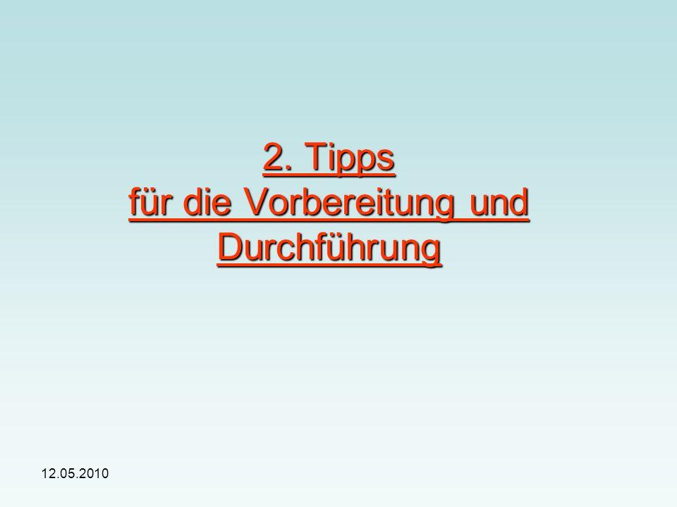 12.05.2010 2. Tipps für die Vorbereitung und Durchführung