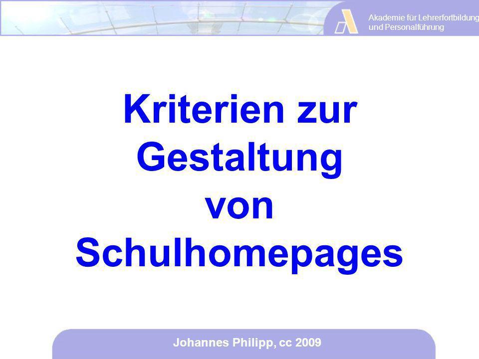 Akademie für Lehrerfortbildung und Personalführung Johannes Philipp, cc 2009 Kriterien zur Gestaltung von Schulhomepages