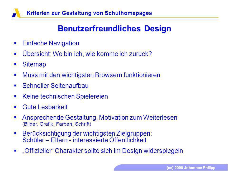 (cc) 2009 Johannes Philipp Kriterien zur Gestaltung von Schulhomepages Benutzerfreundliches Design Einfache Navigation Übersicht: Wo bin ich, wie komme ich zurück.