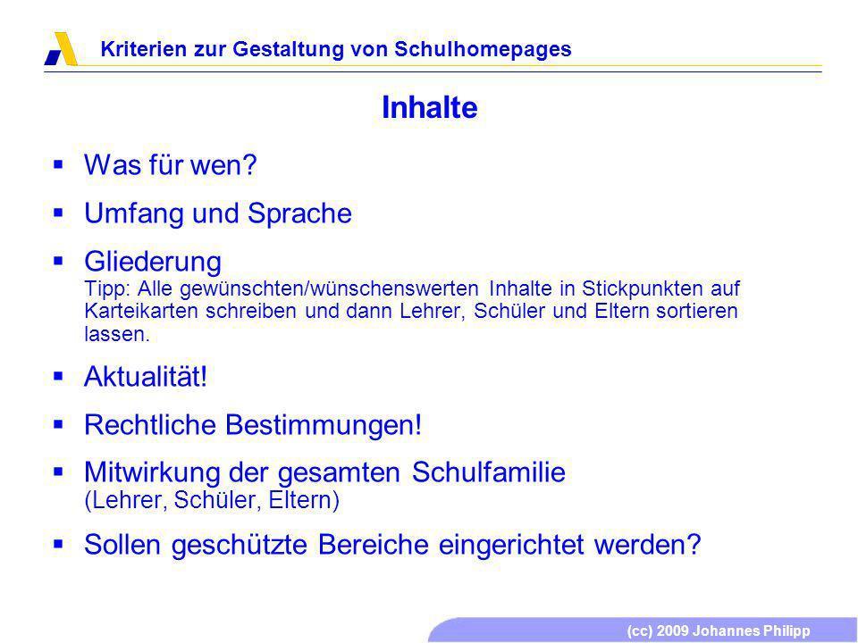 (cc) 2009 Johannes Philipp Kriterien zur Gestaltung von Schulhomepages Mitwirkende 1 – 2 Lehrkräfte Viele Lehrkräfte, Fachschaftsvertreter Einzelne Schüler (z.