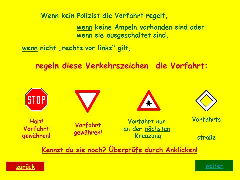 regeln diese Verkehrszeichen die Vorfahrt: Wenn kein Polizist die Vorfahrt regelt, wenn keine Ampeln vorhanden sind oder wenn sie ausgeschaltet sind, wenn nicht rechts vor links gilt, Kennst du sie noch.