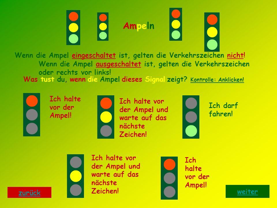 Ampeln Wenn die Ampel eingeschaltet ist, gelten die Verkehrszeichen nicht.