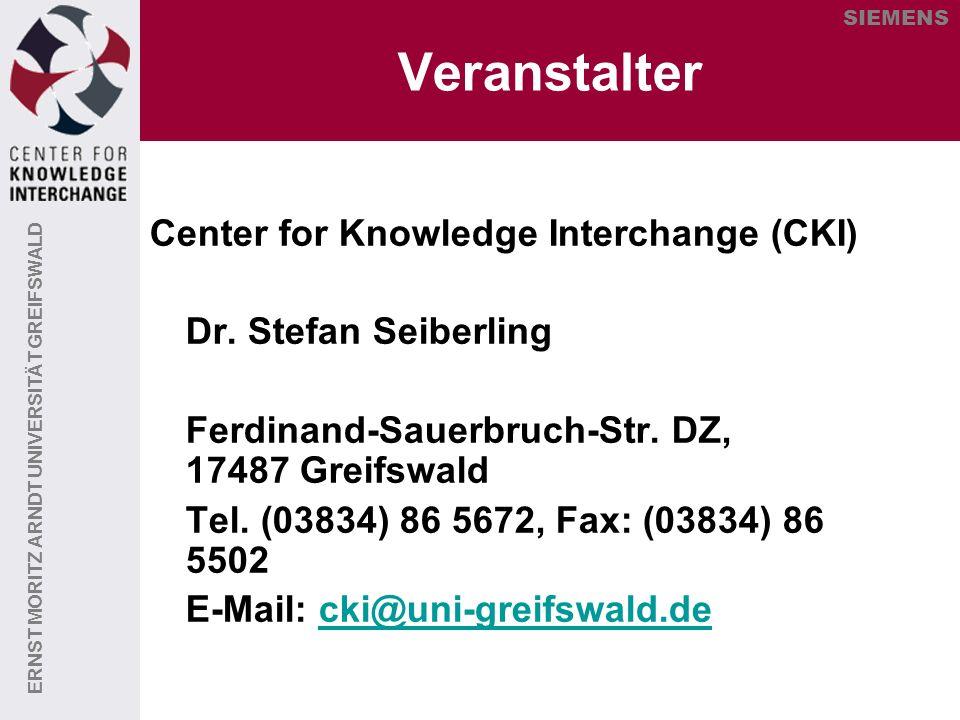 ERNST MORITZ ARNDT UNIVERSITÄT GREIFSWALD SIEMENS Veranstalter Center for Knowledge Interchange (CKI) Dr. Stefan Seiberling Ferdinand-Sauerbruch-Str.