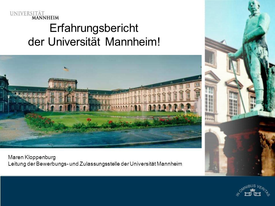 Erfahrungsbericht der Universität Mannheim! Maren Kloppenburg Leitung der Bewerbungs- und Zulassungsstelle der Universität Mannheim