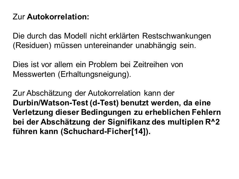 Zur Autokorrelation: Die durch das Modell nicht erklärten Restschwankungen (Residuen) müssen untereinander unabhängig sein. Dies ist vor allem ein Pro