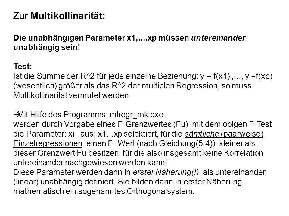 Zur Multikollinarität: Die unabhängigen Parameter x1,...,xp müssen untereinander unabhängig sein! Test: Ist die Summe der R^2 für jede einzelne Bezieh