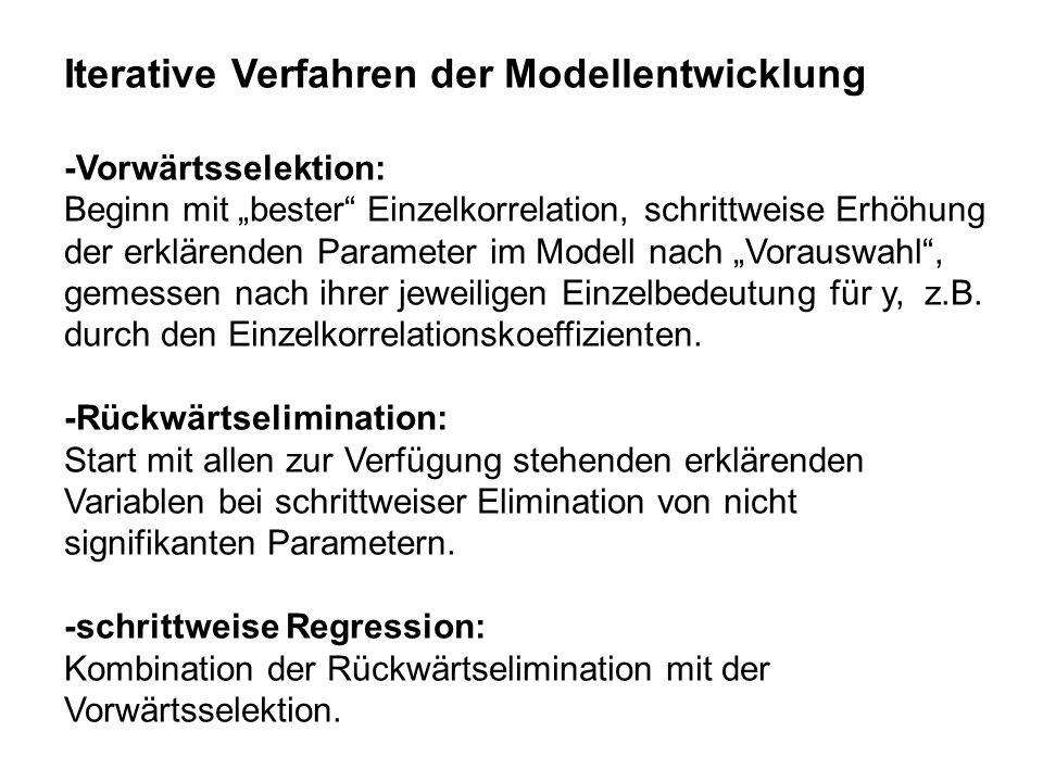 Iterative Verfahren der Modellentwicklung -Vorwärtsselektion: Beginn mit bester Einzelkorrelation, schrittweise Erhöhung der erklärenden Parameter im
