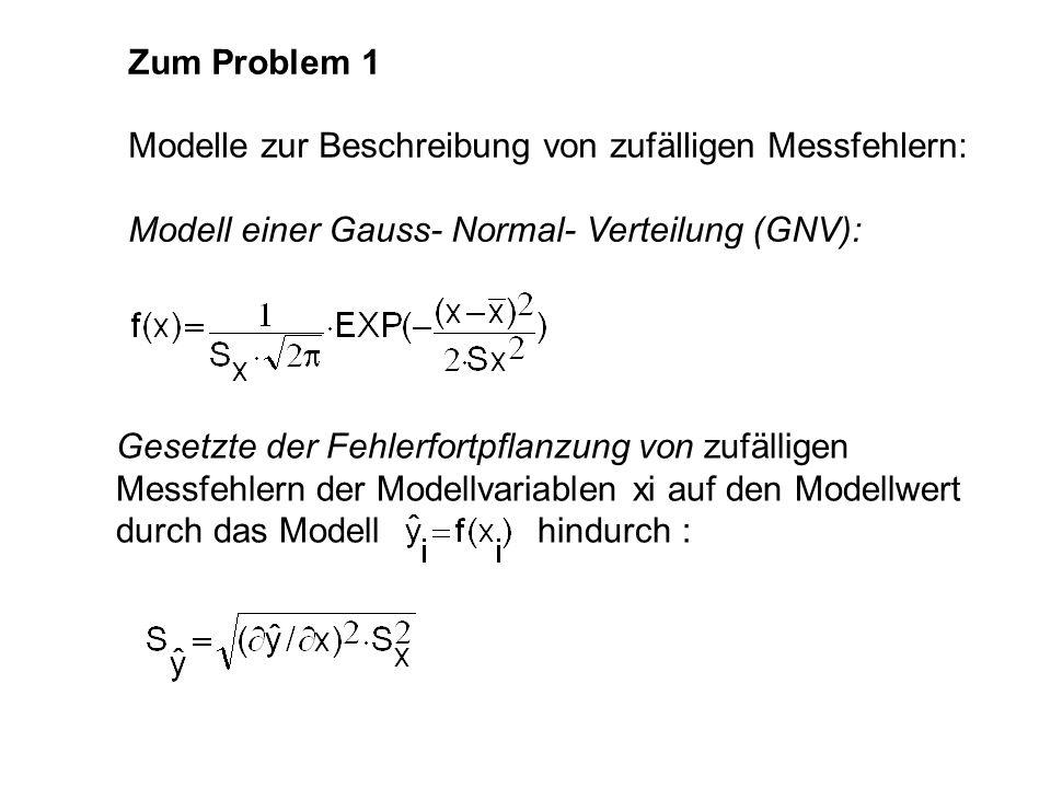 Zum Problem 1 Modelle zur Beschreibung von zufälligen Messfehlern: Modell einer Gauss- Normal- Verteilung (GNV): Gesetzte der Fehlerfortpflanzung von
