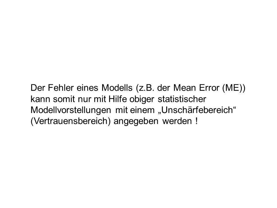 Der Fehler eines Modells (z.B. der Mean Error (ME)) kann somit nur mit Hilfe obiger statistischer Modellvorstellungen mit einem Unschärfebereich (Vert