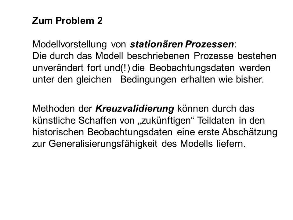 Zum Problem 2 Modellvorstellung von stationären Prozessen: Die durch das Modell beschriebenen Prozesse bestehen unverändert fort und(!) die Beobachtun