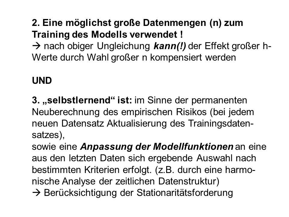 2. Eine möglichst große Datenmengen (n) zum Training des Modells verwendet ! nach obiger Ungleichung kann(!) der Effekt großer h- Werte durch Wahl gro