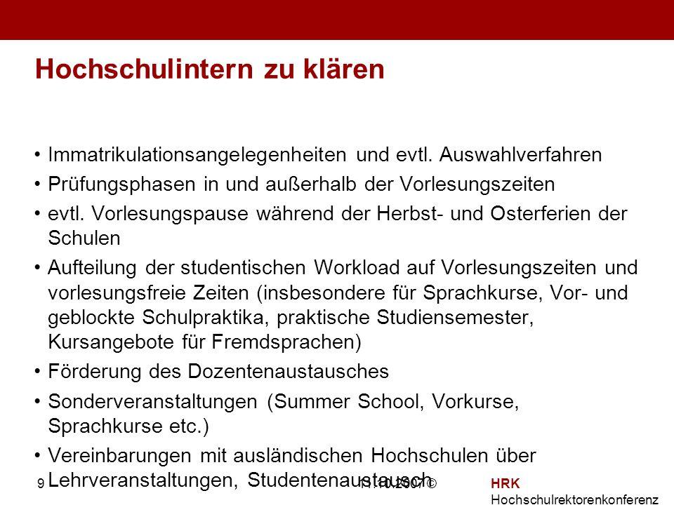 11.10.2007 ©HRK Hochschulrektorenkonferenz 9 Hochschulintern zu klären Immatrikulationsangelegenheiten und evtl.