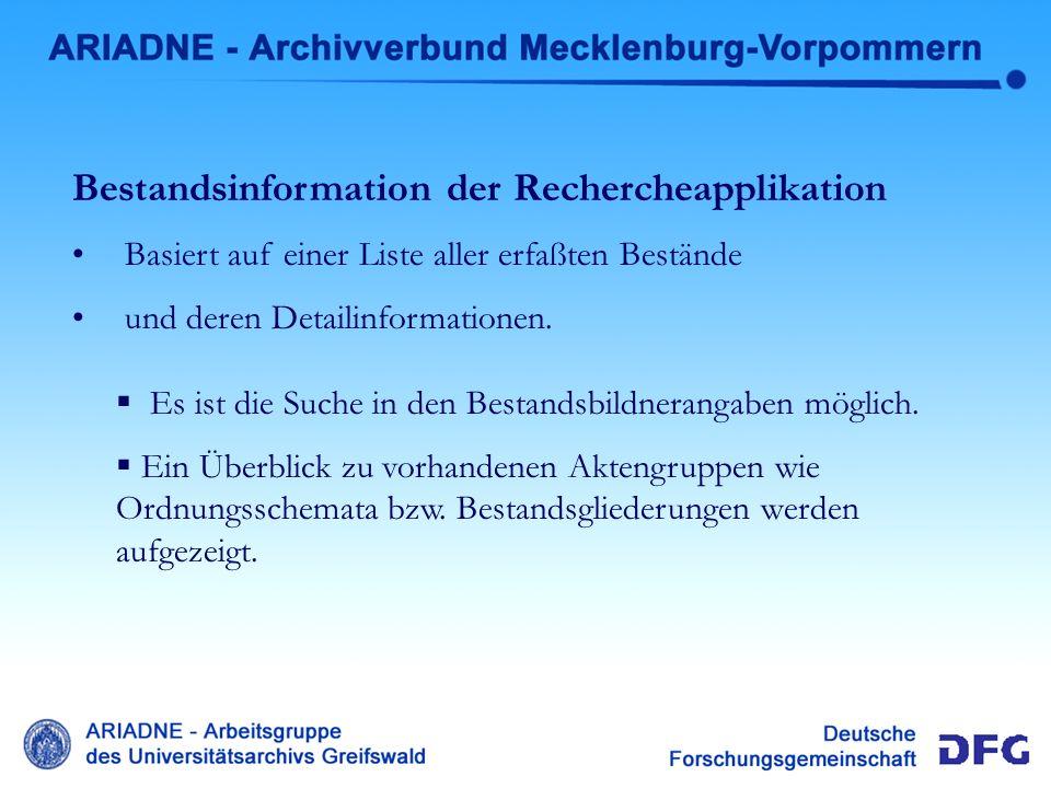 Bestandsinfo Recherche Bestandsinformation der Rechercheapplikation Basiert auf einer Liste aller erfaßten Bestände und deren Detailinformationen. Es