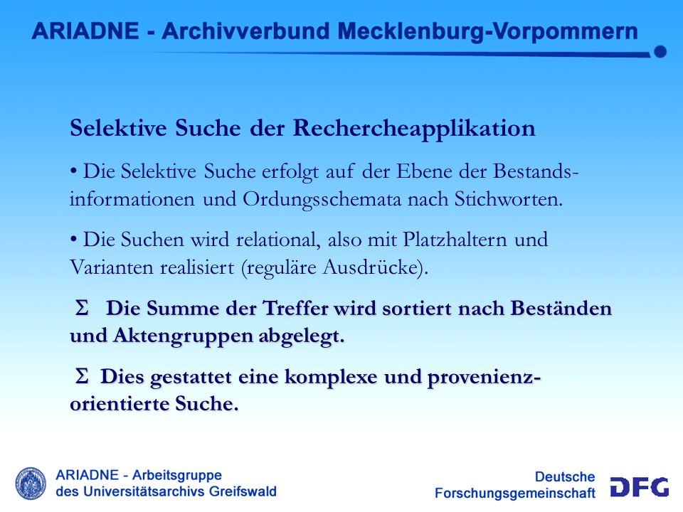 Selektive Suche Selektive Suche der Rechercheapplikation Die Selektive Suche erfolgt auf der Ebene der Bestands- informationen und Ordungsschemata nac