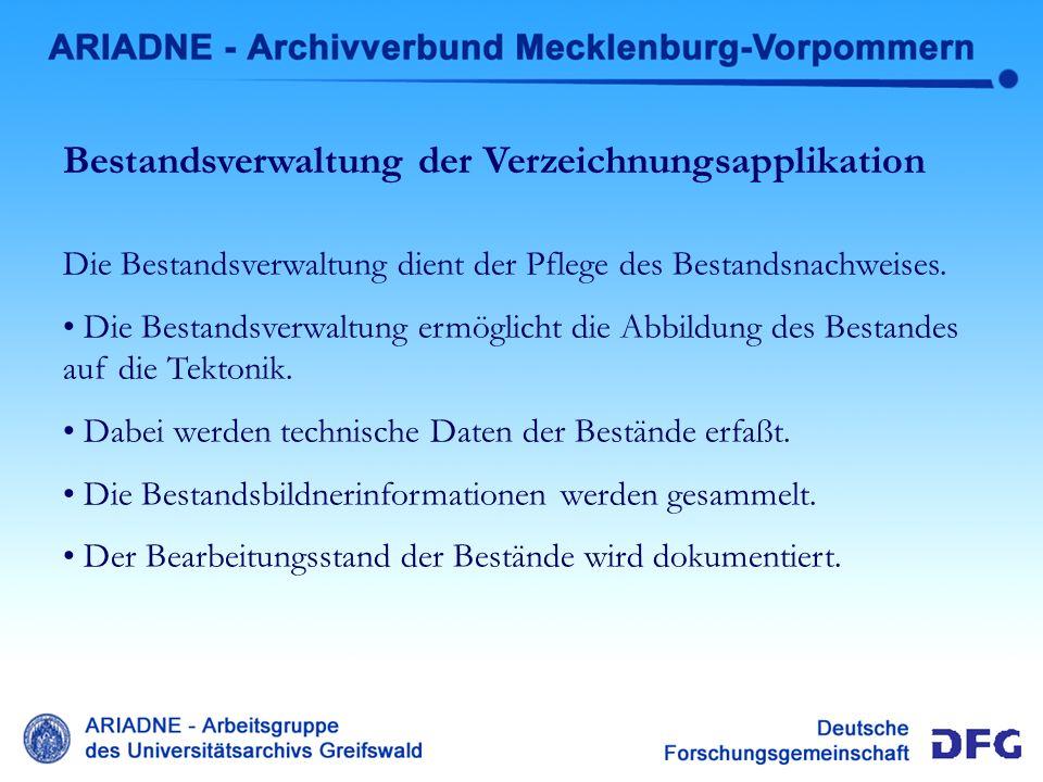 Bestandverwaltung Verzeichnung Bestandsverwaltung der Verzeichnungsapplikation Die Bestandsverwaltung dient der Pflege des Bestandsnachweises. Die Bes