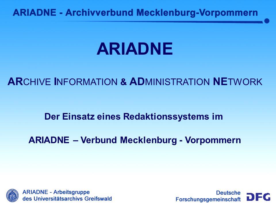 Intro MB ARIADNE AR CHIVE I NFORMATION & AD MINISTRATION NE TWORK Der Einsatz eines Redaktionssystems im ARIADNE – Verbund Mecklenburg - Vorpommern