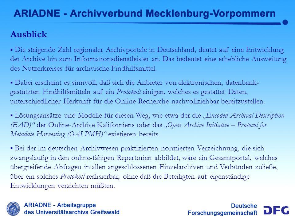 Ausblick Die steigende Zahl regionaler Archivportale in Deutschland, deutet auf eine Entwicklung der Archive hin zum Informationsdienstleister an. Das