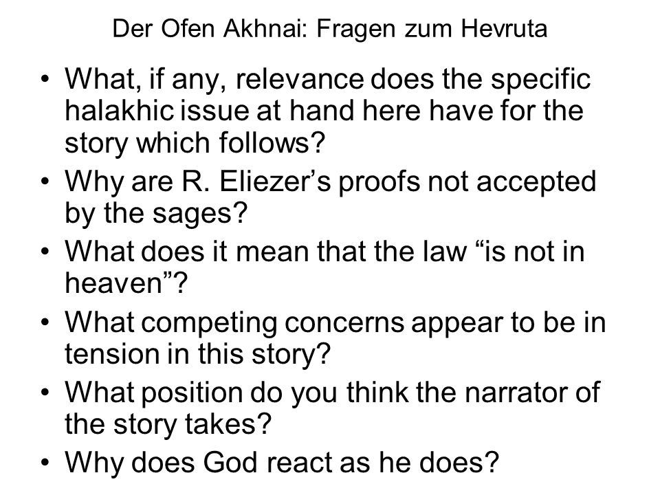 Der Ofen Akhnai: Fragen zum Hevruta What, if any, relevance does the specific halakhic issue at hand here have for the story which follows.