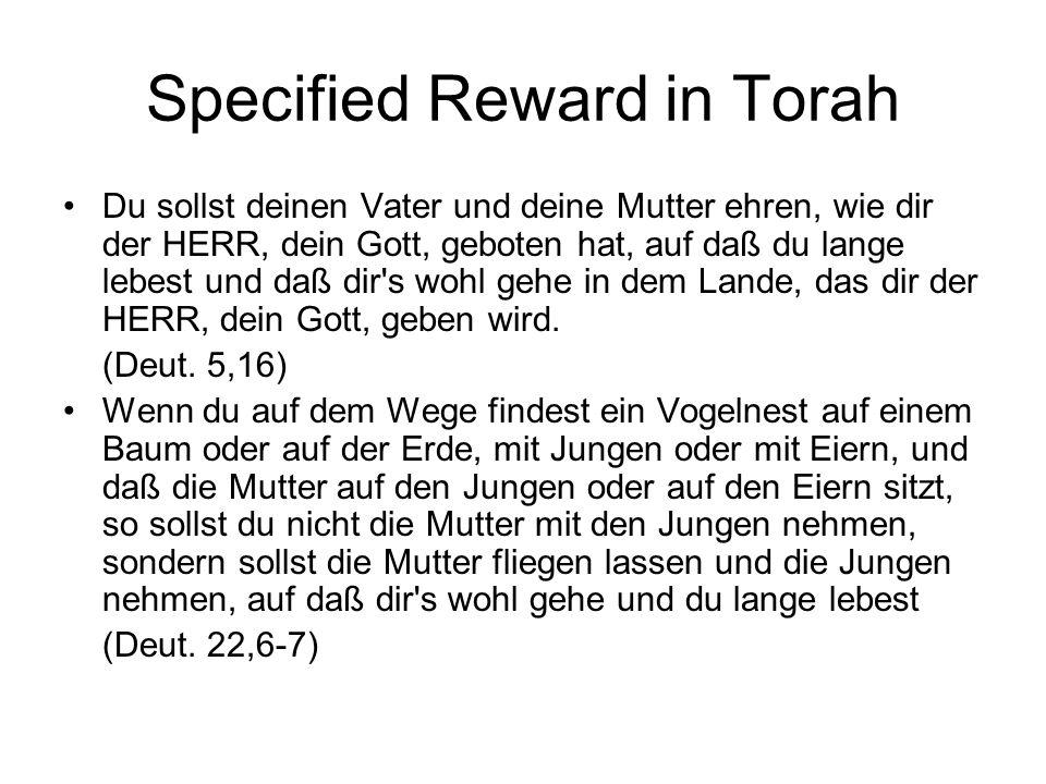 Specified Reward in Torah Du sollst deinen Vater und deine Mutter ehren, wie dir der HERR, dein Gott, geboten hat, auf daß du lange lebest und daß dir
