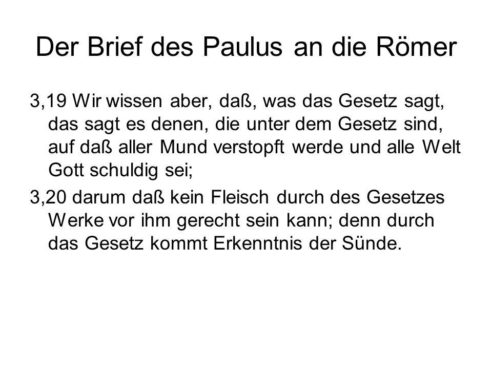 Der Brief des Paulus an die Römer 3,19 Wir wissen aber, daß, was das Gesetz sagt, das sagt es denen, die unter dem Gesetz sind, auf daß aller Mund ver