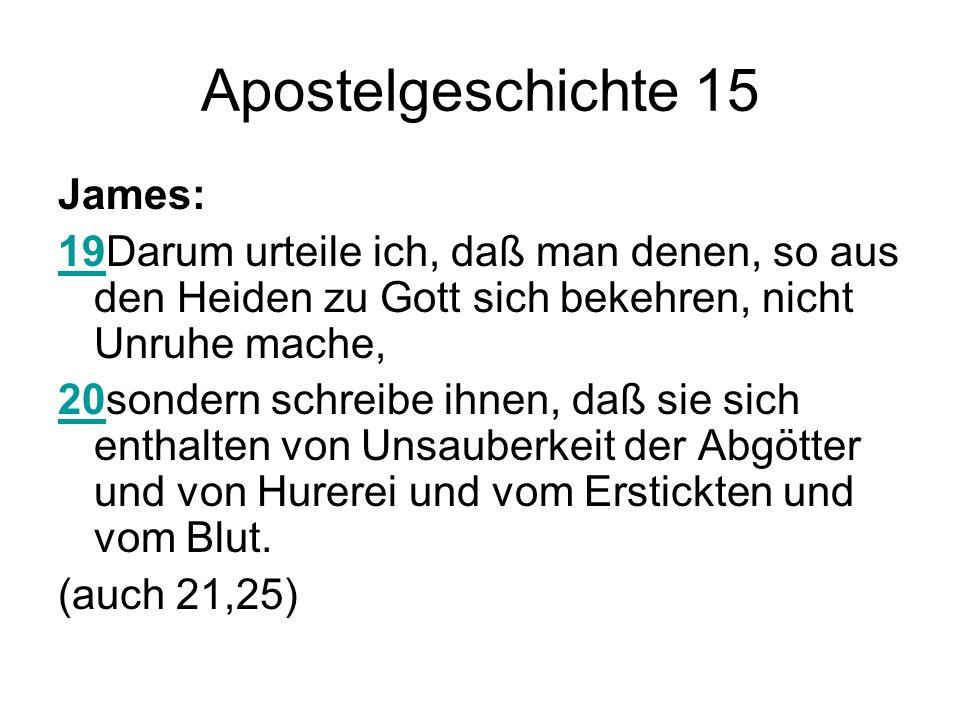 Apostelgeschichte 15 James: 1919Darum urteile ich, daß man denen, so aus den Heiden zu Gott sich bekehren, nicht Unruhe mache, 2020sondern schreibe ih
