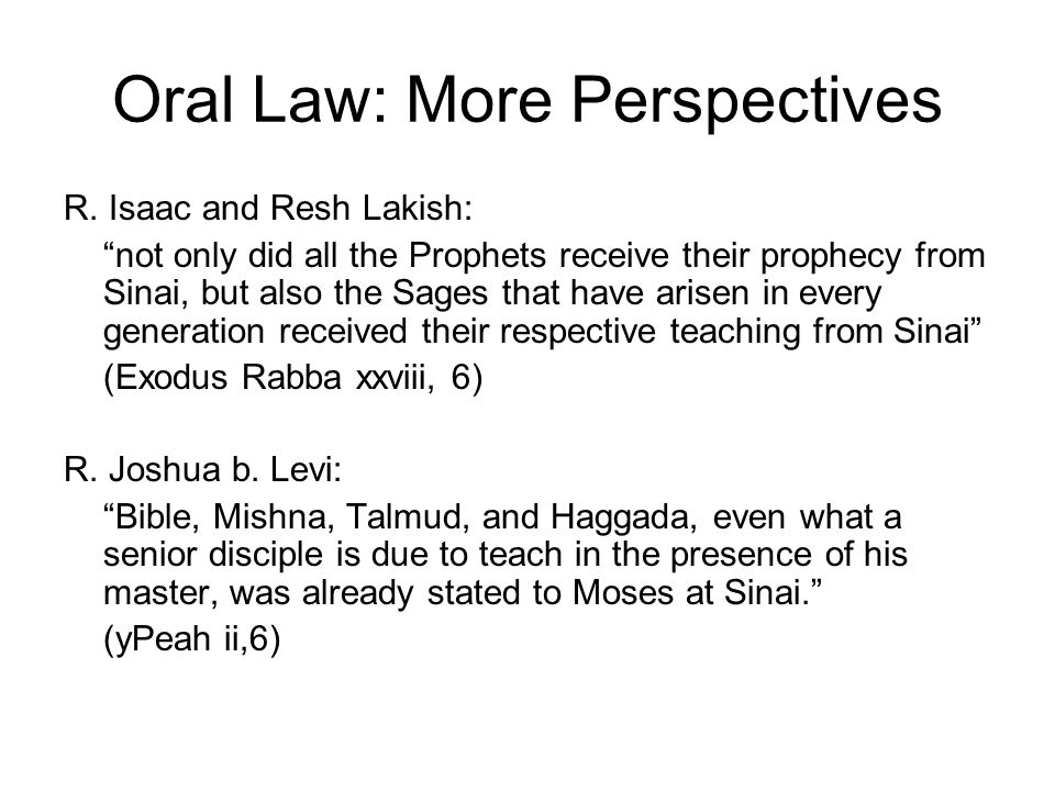 Oral Law: More Perspectives R. Isaac and Resh Lakish: not only did all the Prophets receive their prophecy from Sinai, but also the Sages that have ar