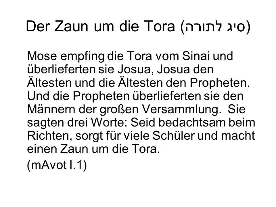 Der Zaun um die Tora (סיג לתורה) Mose empfing die Tora vom Sinai und überlieferten sie Josua, Josua den Ältesten und die Ältesten den Propheten. Und d