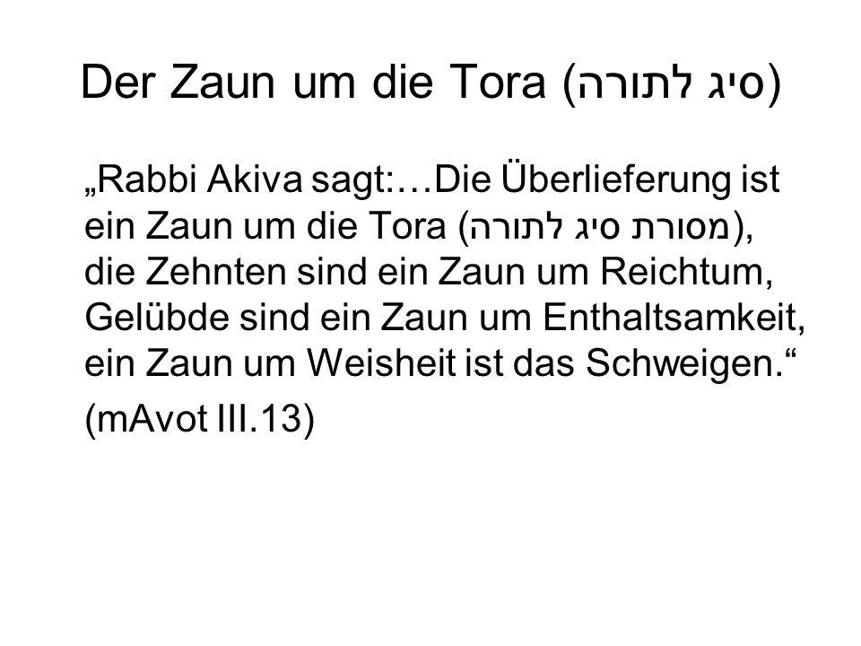 Der Zaun um die Tora (סיג לתורה) Rabbi Akiva sagt:…Die Überlieferung ist ein Zaun um die Tora (מסורת סיג לתורה), die Zehnten sind ein Zaun um Reichtum