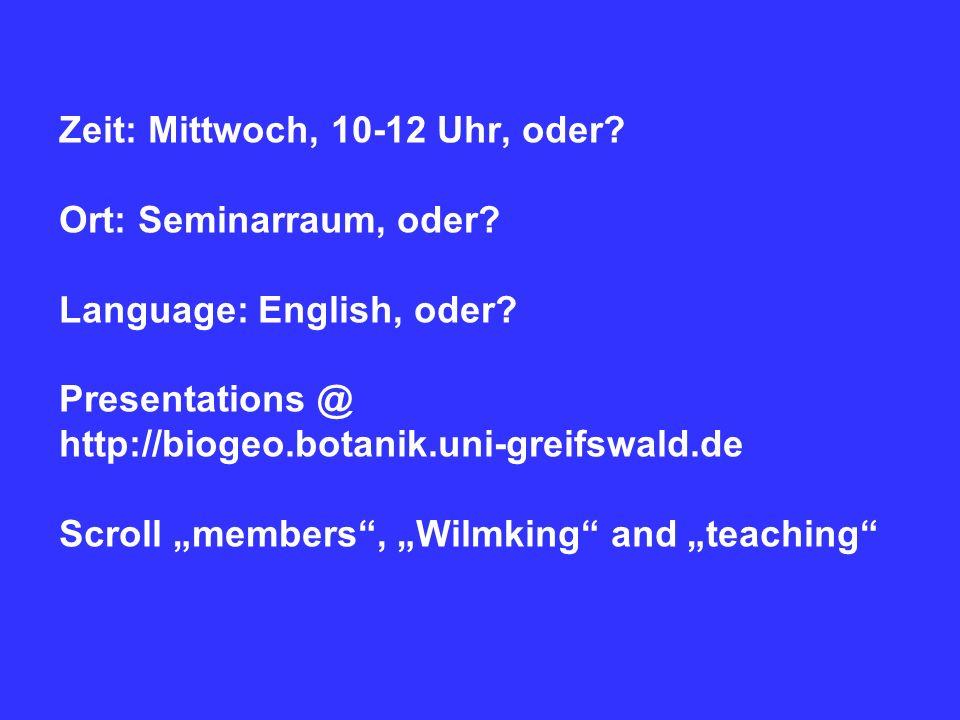 Zeit: Mittwoch, 10-12 Uhr, oder? Ort: Seminarraum, oder? Language: English, oder? Presentations @ http://biogeo.botanik.uni-greifswald.de Scroll membe