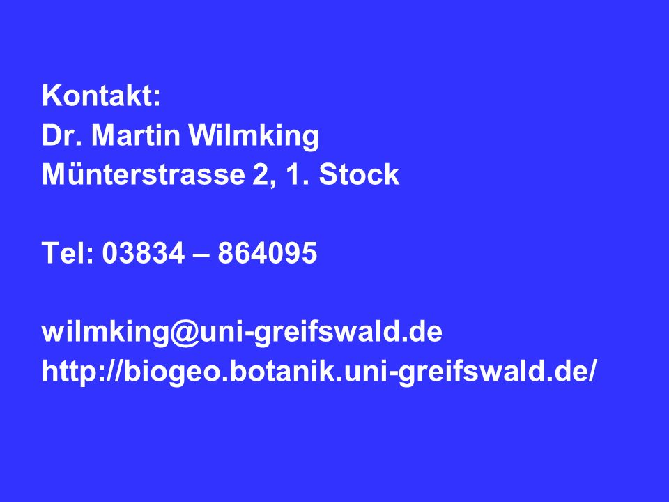 Kontakt: Dr. Martin Wilmking Münterstrasse 2, 1. Stock Tel: 03834 – 864095 wilmking@uni-greifswald.de http://biogeo.botanik.uni-greifswald.de/