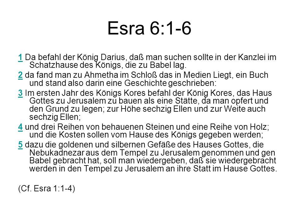 Esra 6:1-6 11 Da befahl der König Darius, daß man suchen sollte in der Kanzlei im Schatzhause des Königs, die zu Babel lag.