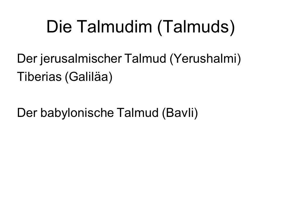 Die Talmudim (Talmuds) Der jerusalmischer Talmud (Yerushalmi) Tiberias (Galiläa) Der babylonische Talmud (Bavli)