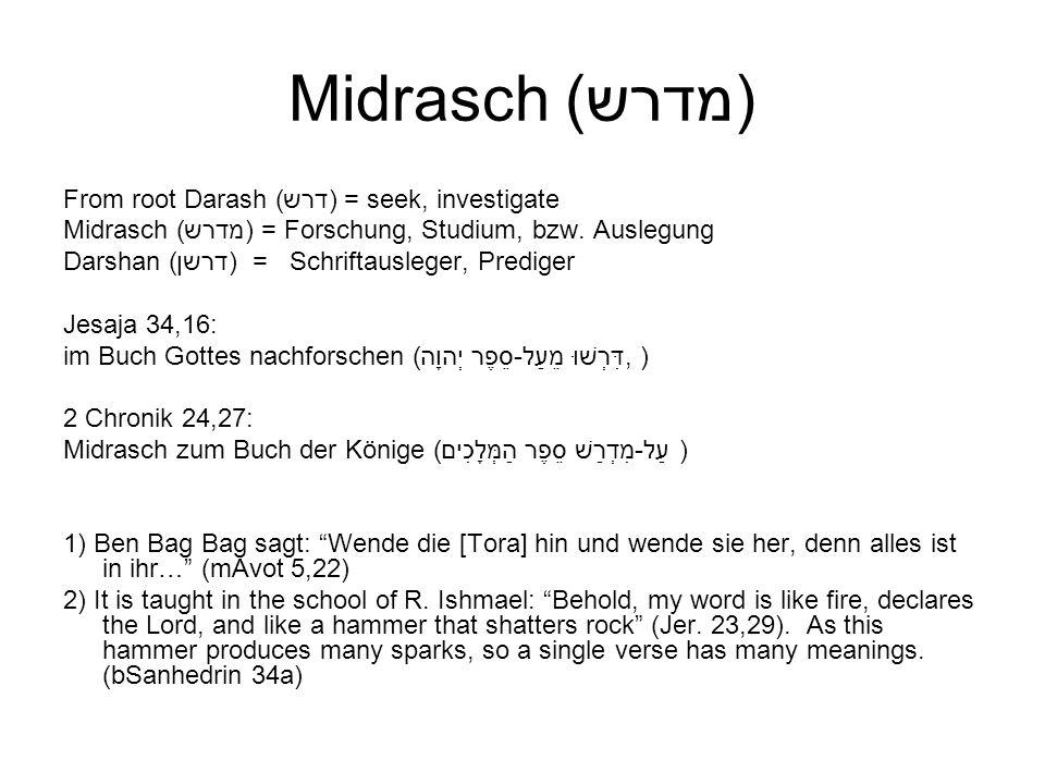 Midrasch (מדרש) From root Darash (דרש) = seek, investigate Midrasch (מדרש) = Forschung, Studium, bzw. Auslegung Darshan (דרשן) = Schriftausleger, Pred