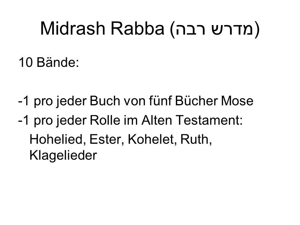 Midrash Rabba (מדרש רבה) 10 Bände: -1 pro jeder Buch von fünf Bücher Mose -1 pro jeder Rolle im Alten Testament: Hohelied, Ester, Kohelet, Ruth, Klage
