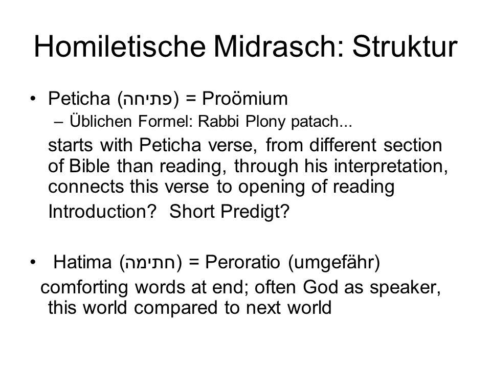 Homiletische Midrasch: Struktur Peticha (פתיחה) = Proömium –Üblichen Formel: Rabbi Plony patach... starts with Peticha verse, from different section o
