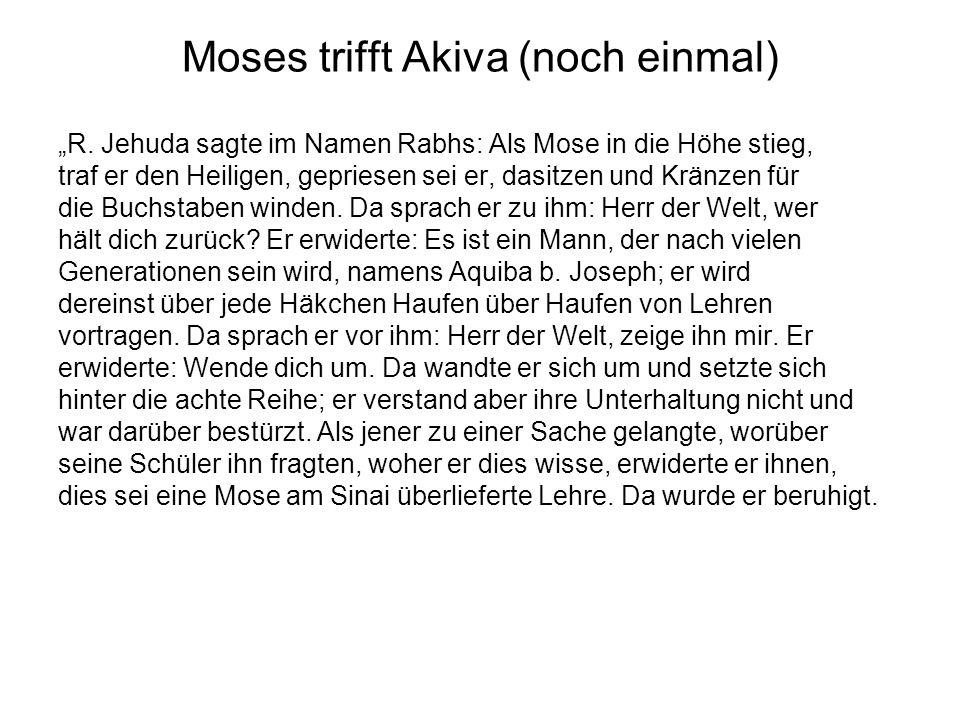 Moses trifft Akiva (noch einmal) R. Jehuda sagte im Namen Rabhs: Als Mose in die Höhe stieg, traf er den Heiligen, gepriesen sei er, dasitzen und Krän