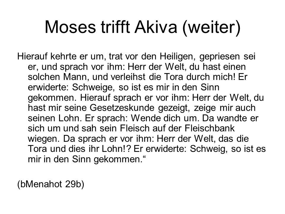 Moses trifft Akiva (weiter) Hierauf kehrte er um, trat vor den Heiligen, gepriesen sei er, und sprach vor ihm: Herr der Welt, du hast einen solchen Ma
