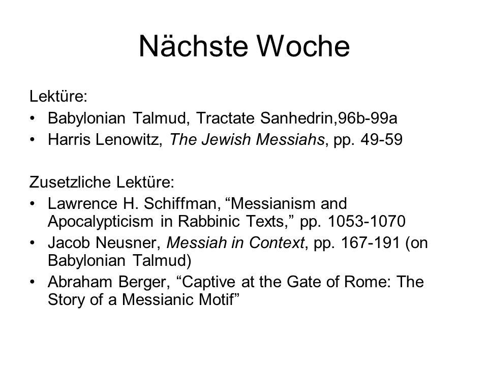 Nächste Woche Lektüre: Babylonian Talmud, Tractate Sanhedrin,96b-99a Harris Lenowitz, The Jewish Messiahs, pp.