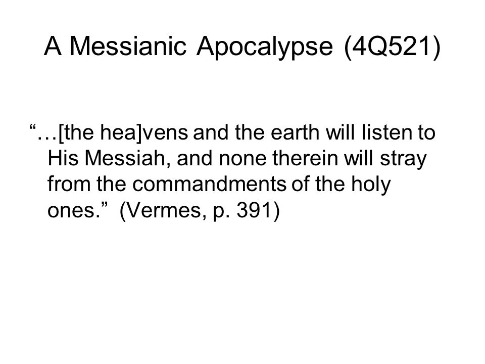 A Messianic Apocalypse (4Q521) …[the hea]vens and the earth will listen to His Messiah, and none therein will stray from the commandments of the holy ones.