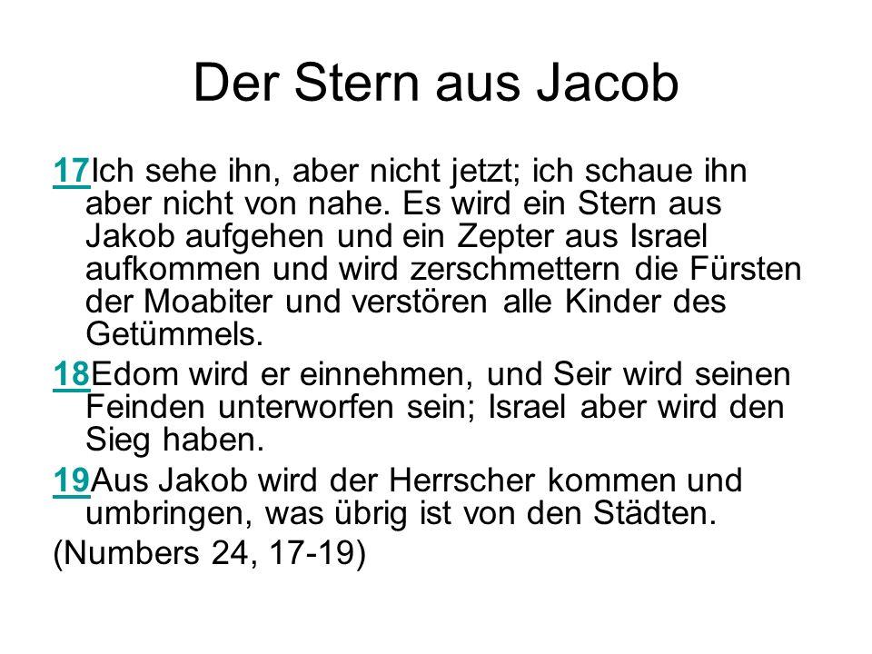 Der Stern aus Jacob 1717Ich sehe ihn, aber nicht jetzt; ich schaue ihn aber nicht von nahe. Es wird ein Stern aus Jakob aufgehen und ein Zepter aus Is