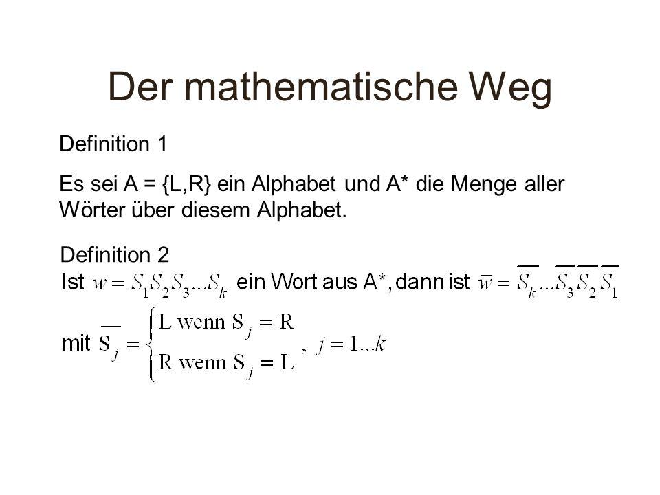 Der mathematische Weg Definition 1 Es sei A = {L,R} ein Alphabet und A* die Menge aller Wörter über diesem Alphabet. Definition 2
