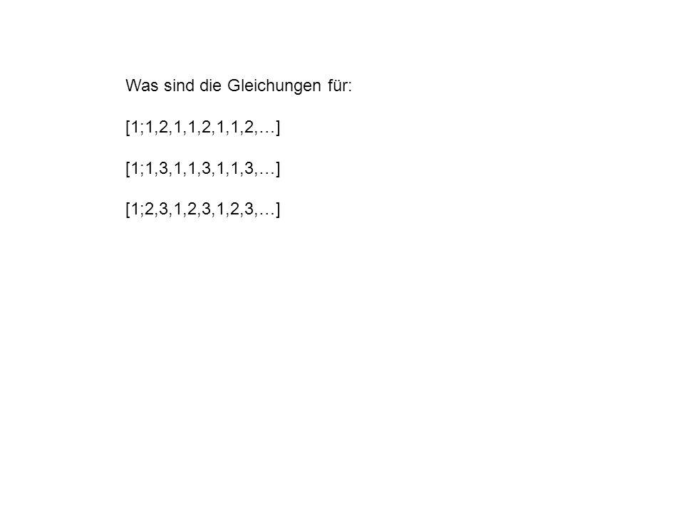 Was sind die Gleichungen für: [1;1,2,1,1,2,1,1,2,…] [1;1,3,1,1,3,1,1,3,…] [1;2,3,1,2,3,1,2,3,…]