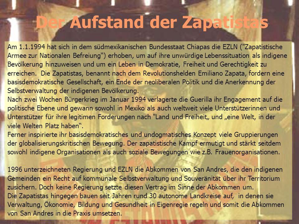Der Aufstand der Zapatistas Am 1.1.1994 hat sich in dem südmexikanischen Bundesstaat Chiapas die EZLN (