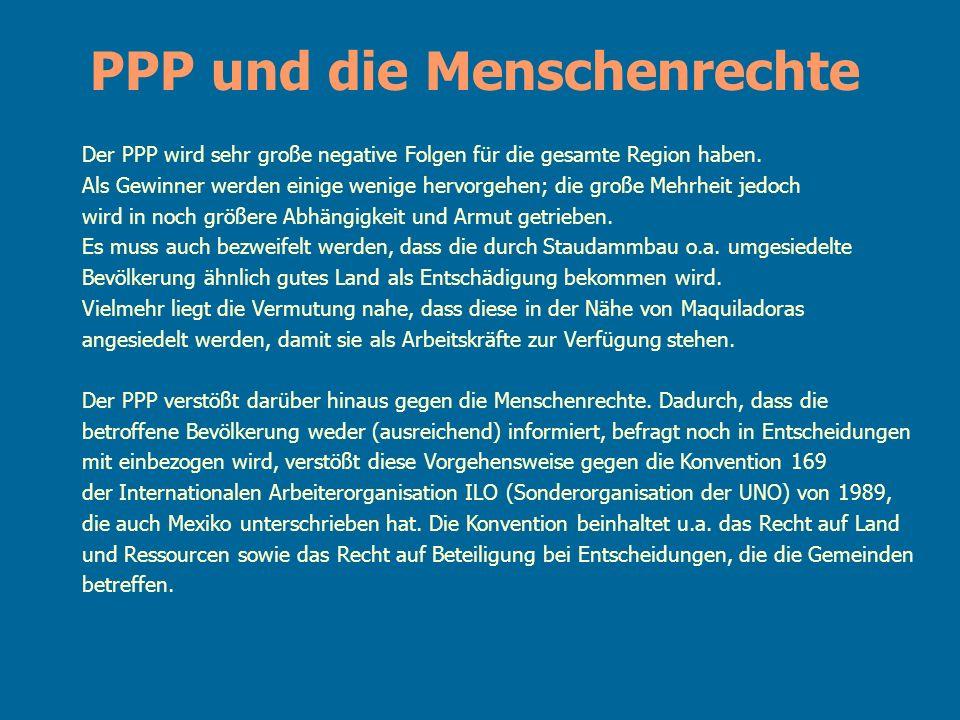 PPP und die Menschenrechte Der PPP wird sehr große negative Folgen für die gesamte Region haben. Als Gewinner werden einige wenige hervorgehen; die gr