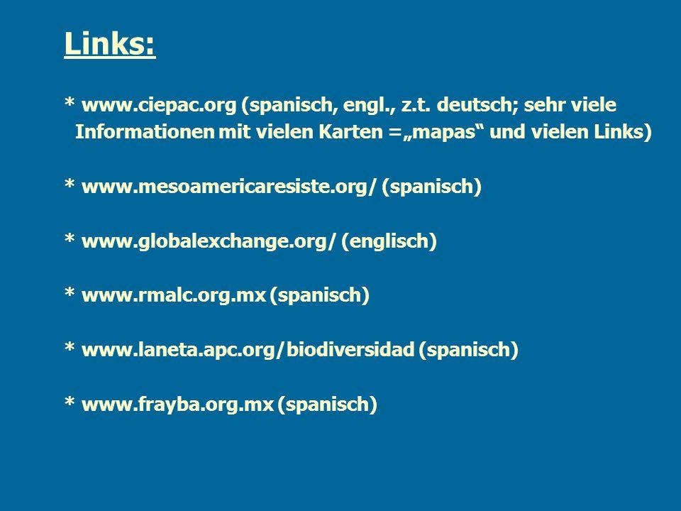 Links: * www.ciepac.org (spanisch, engl., z.t. deutsch; sehr viele Informationen mit vielen Karten =mapas und vielen Links) * www.mesoamericaresiste.o