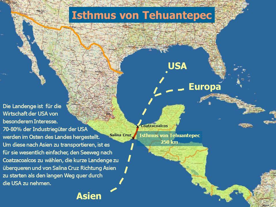 Coatzacoalcos Salina Cruz x Isthmus von Tehuantepec 250 km x Die Landenge ist für die Wirtschaft der USA von besonderem Interesse. 70-80% der Industri
