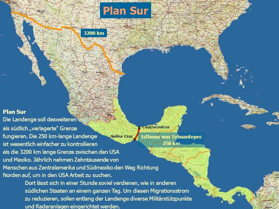 Coatzacoalcos Salina Cruz x Plan Sur Isthmus von Tehuantepec 250 km x Plan Sur Die Landenge soll desweiteren als südlich verlagerte Grenze fungieren.